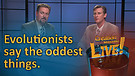 (6-17) Evolutionists say the oddest things