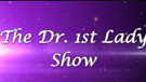 The Dr 1st Lady Show