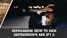 Depression: How to Kick Depression's Ass (Part 1)